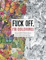Fuck Off, I'm Coloring: Unwind With 50 Obnoxiously Fun Swear Word Coloring Pages (funny Activity…
