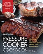 The New Pressure Cooker Cookbook: A Tantalizing Collection of Over 200 Delicious Recipes for Quick, Easy, and Healthy Meals