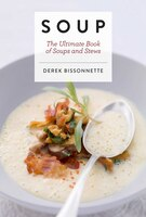 Soup: The Ultimate Book of Soups and Stews