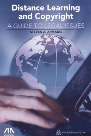 Distance Learning and Copyright: A Guide to Legal Issues by Steven A. Armatas