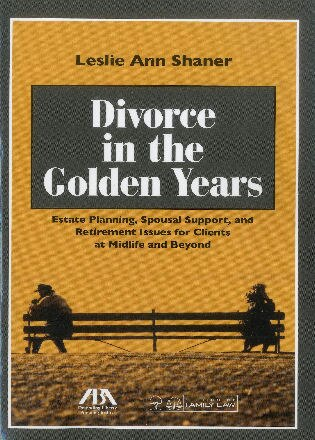 Divorce in the Golden Years: Estate Planning, Spousal Support, and Retirement Issues for Clients at Midlife and Beyond by Leslie Shaner