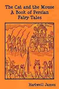 The Cat And The Mouse: A Book Of Persian Fairy Tales by Hartwell James
