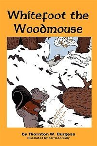 Whitefoot The Woodmouse by Thornton W. Burgess