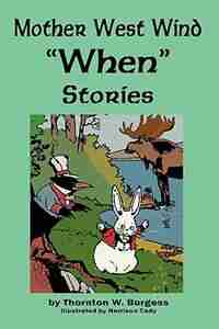 Mother West Wind 'when' Stories by Thornton W. Burgess