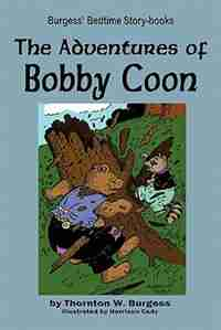 The Adventures Of Bobby Coon by Thornton W. Burgess