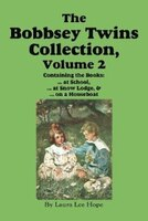 The Bobbsey Twins Collection, Volume 2: At School; At Snow Lodge; On A Houseboat