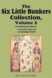 The Six Little Bunkers Collection, Volume 2: ...at Cousin Tom's; ... At Grandpa Ford's by Laura Lee Hope