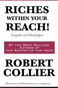 Riches Within Your Reach! Complete And Unabridged by Robert Collier