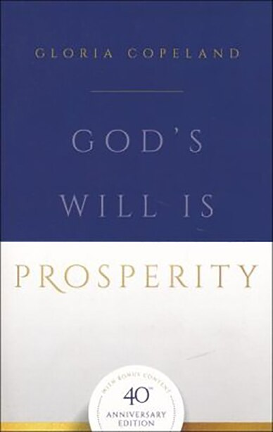 God's Will Is Prosperity 40th Anniversary by Copeland, Gloria