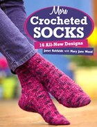More Crocheted Socks: 16 All-new Designs