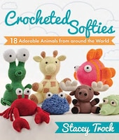 Crocheted Softies: 20 Adorable Animals From Around The World