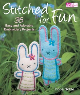 Book Stitched For Fun: 35 Easy And Adorable Embroidery Projects by Fiona Goble