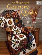 At Home With Country Quilts: 13 Patchwork Patterns