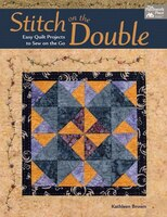 Stitch On The Double: Easy Quilt Projects To Sew On The Go