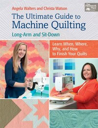 The Ultimate Guide To Machine Quilting: Long-arm And Sit-down Learn When, Where, Why And How To…