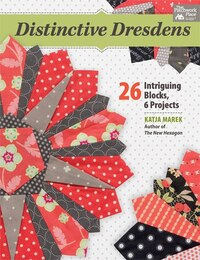 Distinctive Dresdens: 26 Intriguing Blocks, 6 Projects