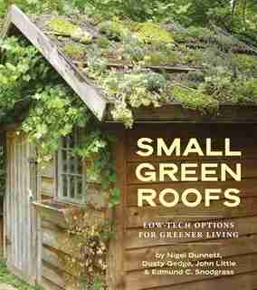 Small Green Roofs: Low-Tech Options for Greener Living by Nigel Dunnett