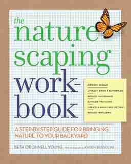 The Naturescaping Workbook: A Step-by-Step Guide for Bringing Nature to Your Backyard by Beth O'donnell Young