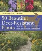 50 Beautiful Deer-Resistant Plants: The Prettiest Annuals, Perennials, Bulbs, and Shrubs that Deer…