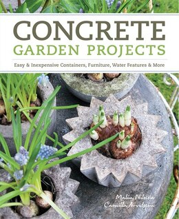 Book Concrete Garden Projects: Easy & Inexpensive Containers, Furniture, Water Features & More by Camilla Arvidsson