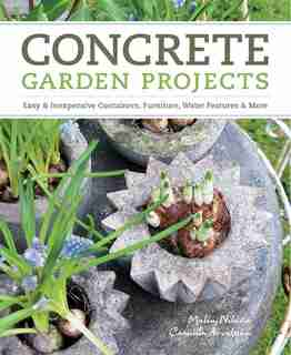 Concrete Garden Projects: Easy & Inexpensive Containers, Furniture, Water Features & More by Camilla Arvidsson