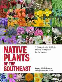 Native Plants of the Southeast: A Comprehensive Guide to the Best 460 Species for the Garden by Larry Mellichamp