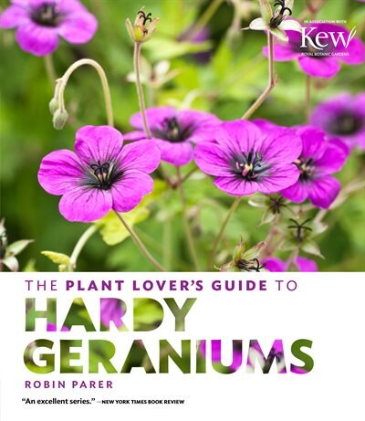 The Plant Lover's Guide to Hardy Geraniums by Robin Parer