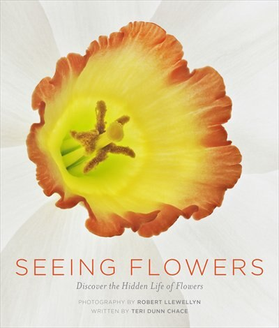 Seeing Flowers: Discover the Hidden Life of Flowers by Teri Dunn Chace