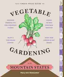 The Timber Press Guide to Vegetable Gardening in the Mountain States by Mary Ann Newcomer