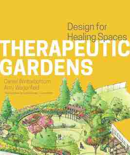 Therapeutic Gardens: Design for Healing Spaces by Daniel Winterbottom