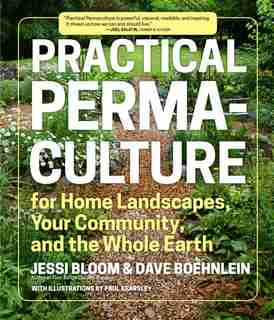 Practical Permaculture: For Home Landscapes, Your Community, And The Whole Earth by Jessi Bloom