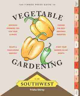 Timber Press Guide to Vegetable Gardening in the Southwest by Trisha Shirey