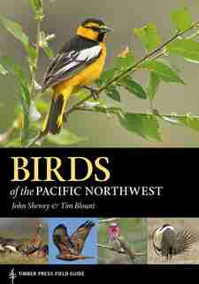 Birds of the Pacific Northwest: Timber Press Field Guide by John Shewey