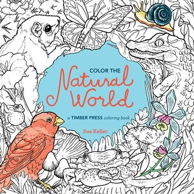 Color the Natural World: A Timber Press Coloring Book by Zoe Keller