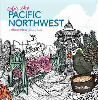 Color the Pacific Northwest: A Timber Press Coloring Book by Zoe Keller