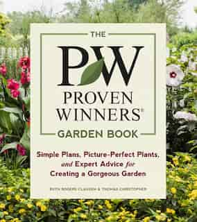 The Proven Winners Garden Book: Simple Plans, Picture-perfect Plants, And Expert Advice For Creating A Gorgeous Garden by Ruth Rogers Clausen