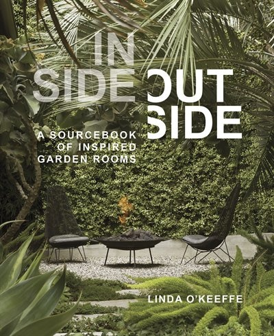 Inside Outside: A Sourcebook Of Inspired Garden Rooms by Linda O'keeffe