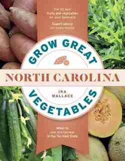 Grow Great Vegetables In North Carolina by Ira Wallace