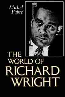 The World Of Richard Wright by Michel Fabre