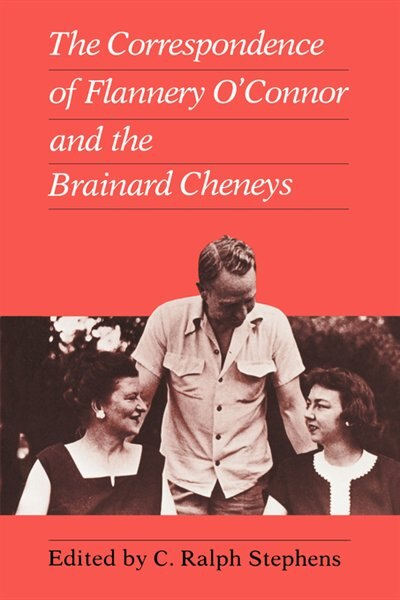 Correspondence of Flannery O'Connor and the Brainard Cheneys by C Ralph Stephens
