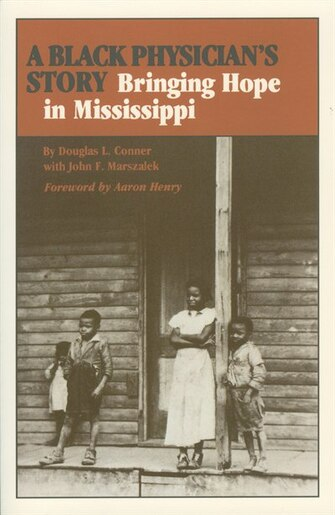 A Black Physician's Story: Bringing Hope in Mississippi by Douglas L. Conner