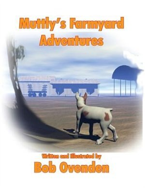 Muttly's Farmyard Adventures by Bob Ovenden