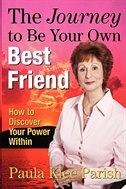 The Journey to Be Your Own Best Friend: How to Discover Your Power Within by Paula Klee Parish