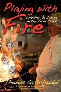 Playing With Fire: Whining & Dining on the Gold Coast by Thomas G. Schaudel