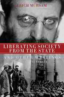 Liberating Society From The State And Other Writings: A Political Reader by Erich Mühsam