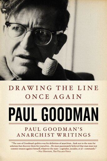 Drawing the Line Once Again: Paul Goodman's Anarchist Writings by Paul Goodman