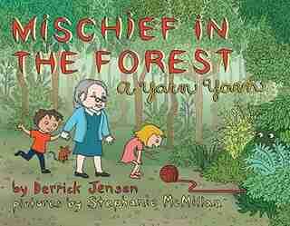 Mischief in the Forest: A Yarn Yarn by Derrick Jensen