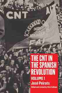 The CNT in the Spanish Revolution: Volume 1 by José Peirats
