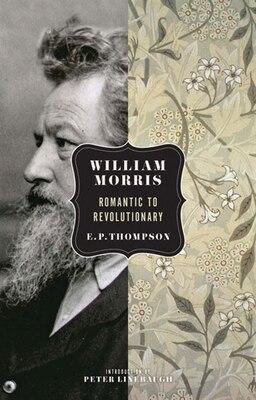 Book William Morris: Romantic to Revolutionary by E. P. Thompson