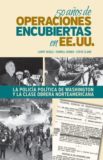 50 años de operaciones encubiertas en EE.UU.: La policía política de Washington y la clase obrera norteamericana by Larry Seigle